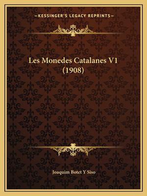 Les Monedes Catalanes V1 (1908) 9781167617034