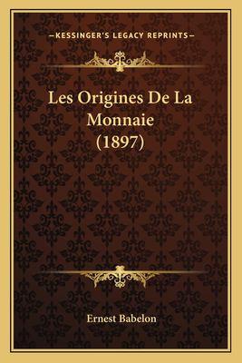 Les Origines de La Monnaie (1897) 9781167676352