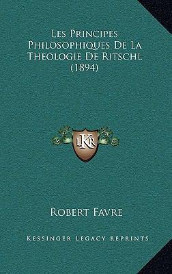 Les Principes Philosophiques de La Theologie de Ritschl (1894) 9781167805639