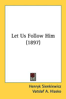 Let Us Follow Him (1897) 9781161810851