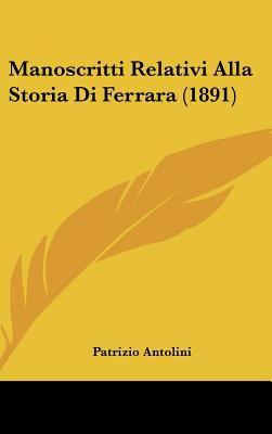 Manoscritti Relativi Alla Storia Di Ferrara (1891) 9781162319544