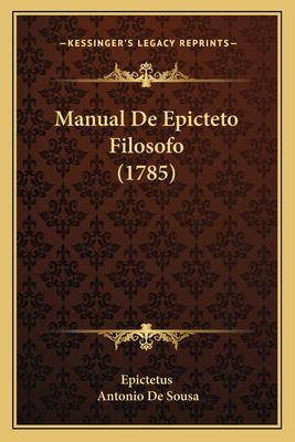 Manual de Epicteto Filosofo (1785) 9781165602087