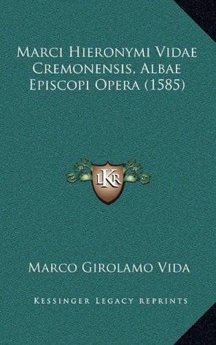 Marci Hieronymi Vidae Cremonensis, Albae Episcopi Opera (1585) 9781166376826