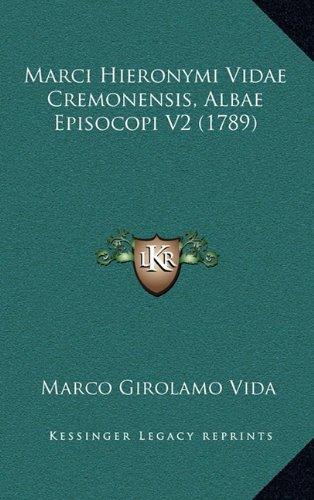 Marci Hieronymi Vidae Cremonensis, Albae Episocopi V2 (1789) 9781166238711