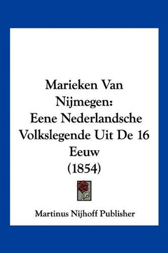 Marieken Van Nijmegen: Eene Nederlandsche Volkslegende Uit de 16 Eeuw (1854) 9781160188449