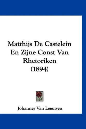 Matthijs de Castelein En Zijne Const Van Rhetoriken (1894) 9781160482745