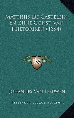 Matthijs de Castelein En Zijne Const Van Rhetoriken (1894) 9781167767050