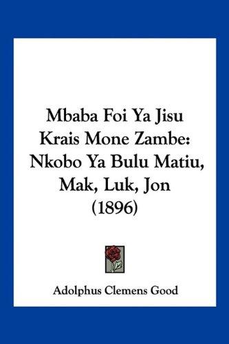 Mbaba Foi YA Jisu Krais Mone Zambe: Nkobo YA Bulu Matiu, Mak, Luk, Jon (1896) 9781160188975