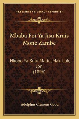 Mbaba Foi YA Jisu Krais Mone Zambe: Nkobo YA Bulu Matiu, Mak, Luk, Jon (1896) 9781167612329