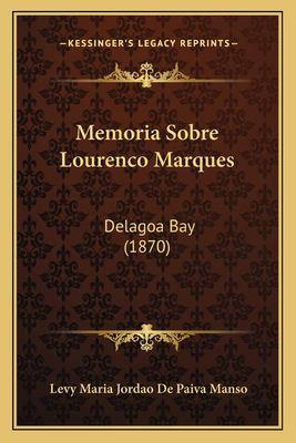 Memoria Sobre Lourenco Marques: Delagoa Bay (1870) 9781167570841