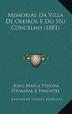 Memorias Da Villa de Oleiros E Do Seu Concelho (1881) 9781167648700