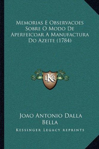 Memorias E Observacoes Sobre O Modo de Aperfeicoar a Manufactura Do Azeite (1784) 9781166221881