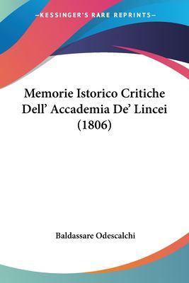 Memorie Istorico Critiche Dell' Accademia de' Lincei (1806) 9781160193504