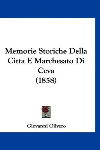 Memorie Storiche Della Citta E Marchesato Di Ceva (1858) 9781160632577