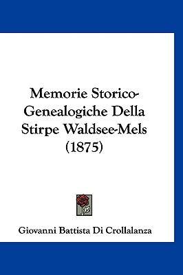 Memorie Storico-Genealogiche Della Stirpe Waldsee-Mels (1875) 9781160628174