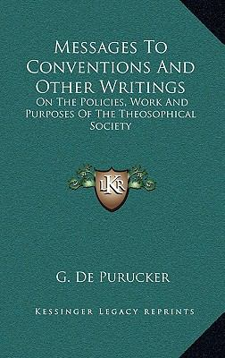 Messages to Conventions and Other Writings: On the Policies, Work and Purposes of the Theosophical Society 9781163399958