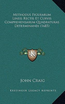 Methodus Figurarum Lineis Rectis Et Curvis Comprehensarum Quadraturas Determinandi (1685) 9781168700247