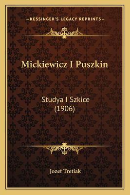 Mickiewicz I Puszkin: Studya I Szkice (1906) 9781165608362