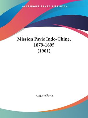 Mission Pavie Indo-Chine, 1879-1895 (1901) 9781160095785