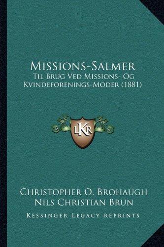 Missions-Salmer: Til Brug Ved Missions- Og Kvindeforenings-Moder (1881) 9781166280024