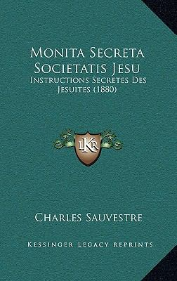 Monita Secreta Societatis Jesu: Instructions Secretes Des Jesuites (1880) 9781167076213