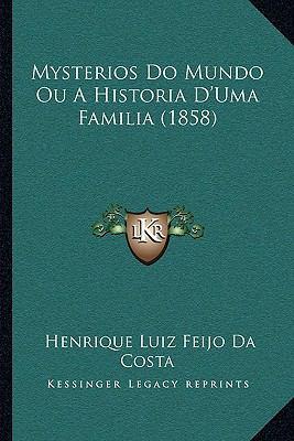 Mysterios Do Mundo Ou a Historia D'Uma Familia (1858) 9781167410994