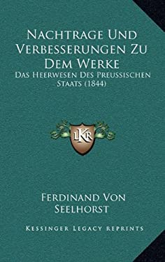 Nachtrage Und Verbesserungen Zu Dem Werke: Das Heerwesen Des Preussischen Staats (1844) 9781169000551
