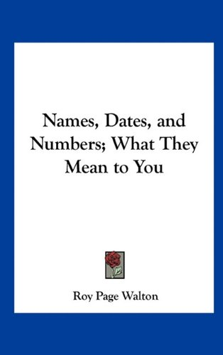 Names, Dates, and Numbers; What They Mean to You 9781161495829