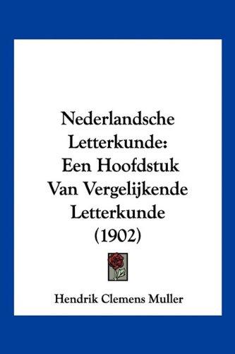 Nederlandsche Letterkunde: Een Hoofdstuk Van Vergelijkende Letterkunde (1902) 9781160200295