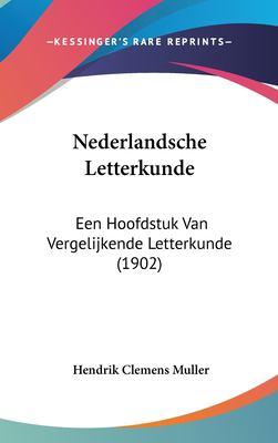 Nederlandsche Letterkunde: Een Hoofdstuk Van Vergelijkende Letterkunde (1902) 9781162319605