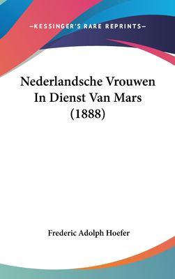 Nederlandsche Vrouwen in Dienst Van Mars (1888) 9781162367378