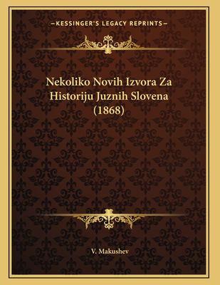 Nekoliko Novih Izvora Za Historiju Juznih Slovena (1868) 9781167342578