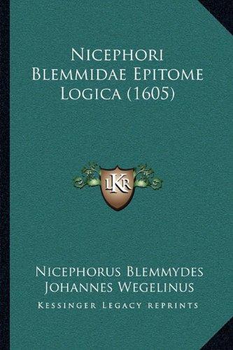 Nicephori Blemmidae Epitome Logica (1605) 9781166047849