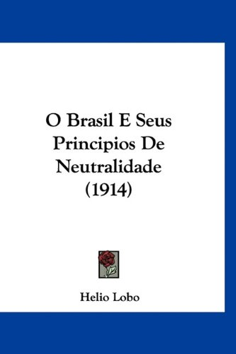 O Brasil E Seus Principios de Neutralidade (1914) 9781160488525