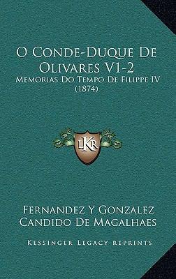 O Conde-Duque de Olivares V1-2: Memorias Do Tempo de Filippe IV (1874) 9781167990816