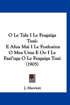 O Le Tala I Le Feagaiga Tuai: E Afua Mai I Le Foafoaina O Mea Uma E Oo I Le Faai'uga O Le Feagaiga Tuai (1905) 9781160912679