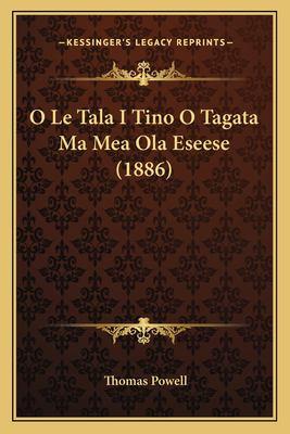 O Le Tala I Tino O Tagata Ma Mea Ola Eseese (1886) 9781167643019