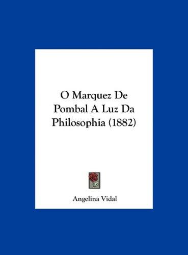 O Marquez de Pombal a Luz Da Philosophia (1882) 9781162281438