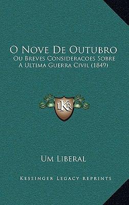 O Nove de Outubro: Ou Breves Consideracoes Sobre a Ultima Guerra Civil (1849) 9781168196309