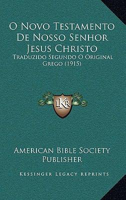O Novo Testamento de Nosso Senhor Jesus Christo: Traduzido Segundo O Original Grego (1915) 9781168269089