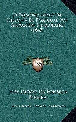 O Primeiro Tomo Da Historia de Portugal Por Alexandre Herculano (1847) 9781168922755