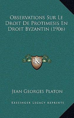 Observations Sur Le Droit de Protimesis En Droit Byzantin (1906) 9781167785269