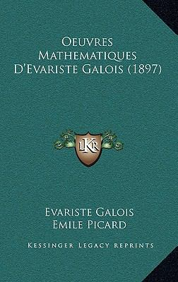 Oeuvres Mathematiques D'Evariste Galois (1897) 9781168899927
