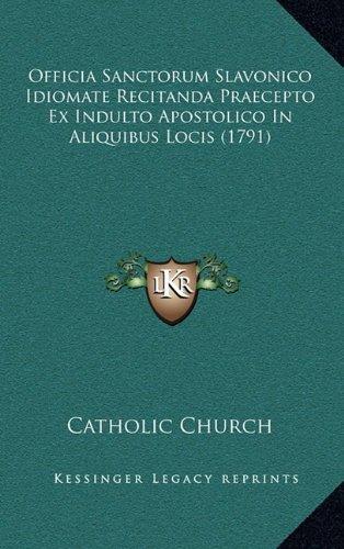 Officia Sanctorum Slavonico Idiomate Recitanda Praecepto Ex Indulto Apostolico in Aliquibus Locis (1791)