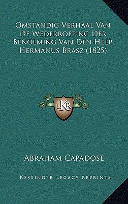 Omstandig Verhaal Van de Wederroeping Der Benoeming Van Den Heer Hermanus Brasz (1825) 9781167772856