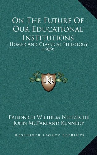 On the Future of Our Educational Institutions: Homer and Classical Philology (1909) 9781165502073