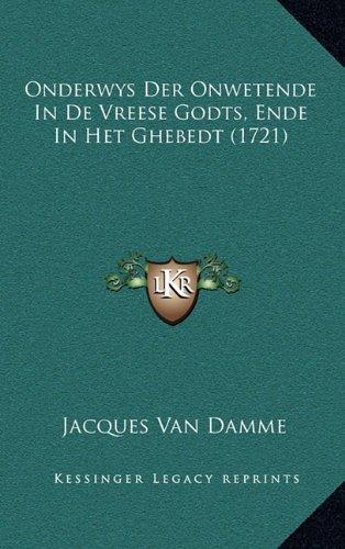 Onderwys Der Onwetende in de Vreese Godts, Ende in Het Ghebedt (1721) 9781166236182