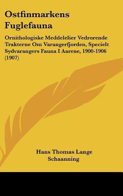 Ostfinmarkens Fuglefauna: Ornithologiske Meddelelier Vedrorende Trakterne Om Varangerfjorden, Specielt Sydvarangers Fauna I Aarene, 1900-1906 (1 9781162542171