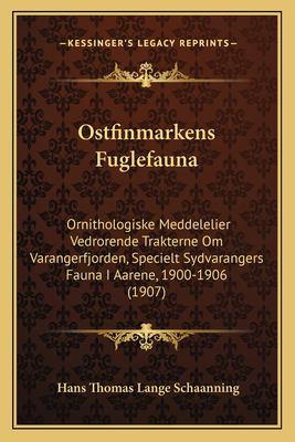 Ostfinmarkens Fuglefauna: Ornithologiske Meddelelier Vedrorende Trakterne Om Varangerfjorden, Specielt Sydvarangers Fauna I Aarene, 1900-1906 (1 9781168351470