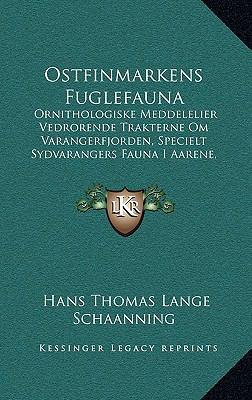 Ostfinmarkens Fuglefauna: Ornithologiske Meddelelier Vedrorende Trakterne Om Varangerfjorden, Specielt Sydvarangers Fauna I Aarene, 1900-1906 (1 9781169122857